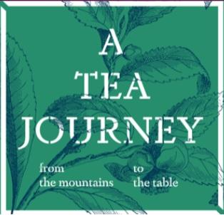 A Tea Journey: From the mountains to the table